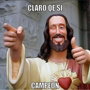 jesus-says-meme-generator-claro-qe-si-campeon-d41d8c.jpg